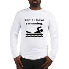 Cant I Have Swimming Long Sleeve T-Shirt