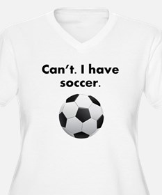 Cant I Have Soccer Plus Size T-Shirt