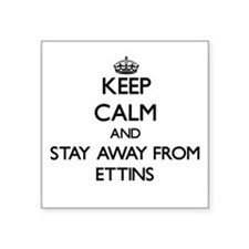 Keep calm and stay away from Ettins Sticker