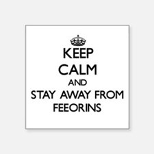Keep calm and stay away from Feeorins Sticker