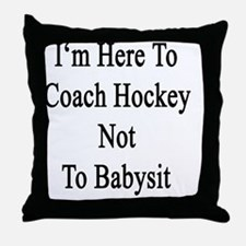 I'm Here To Coach Hockey Not To Babys Throw Pillow