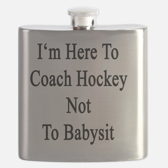 I'm Here To Coach Hockey Not To Babysit  Flask