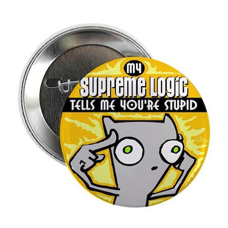 My Supreme Logic Tells Me You're Stupid! Button