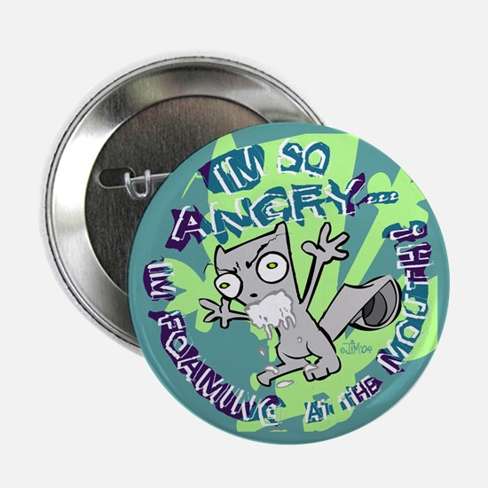 I'm SO Angry I'm Foaming At The Mouth! Button