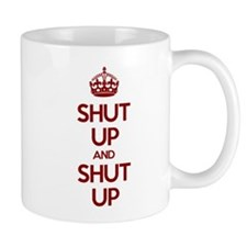 Shut Up And Keep Calm Mug Mugs
