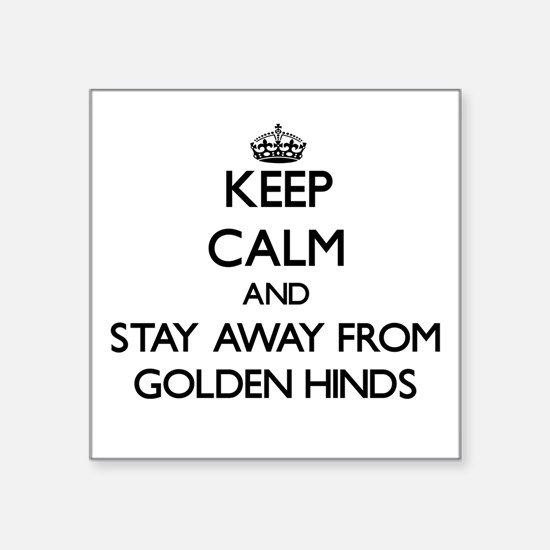 Keep calm and stay away from Golden Hinds Sticker