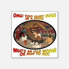 "Too Many Dogs In A Shoe Square Sticker 3"" x 3"""