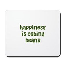 happiness is eating beans Mousepad
