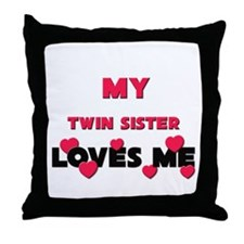 My TWIN SISTER Loves Me Throw Pillow