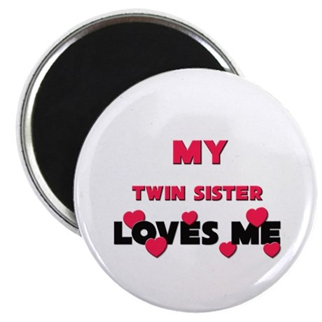 My TWIN SISTER Loves Me Magnet