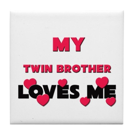 My TWIN BROTHER Loves Me Tile Coaster