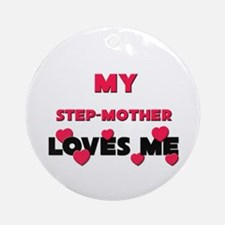 My STEP-MOTHER Loves Me Ornament (Round)