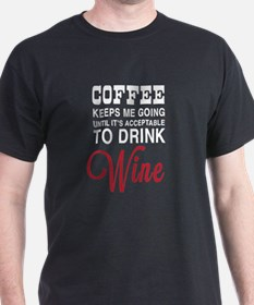 Coffee Keeps me going until it's acceptable to dri