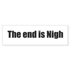the end is nigh 2 Bumper Bumper Sticker