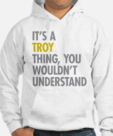 Its A Troy Thing Hoodie