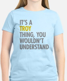 Its A Troy Thing T-Shirt