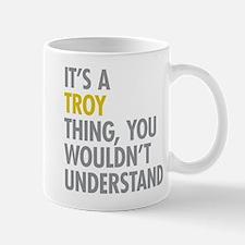 Its A Troy Thing Mug