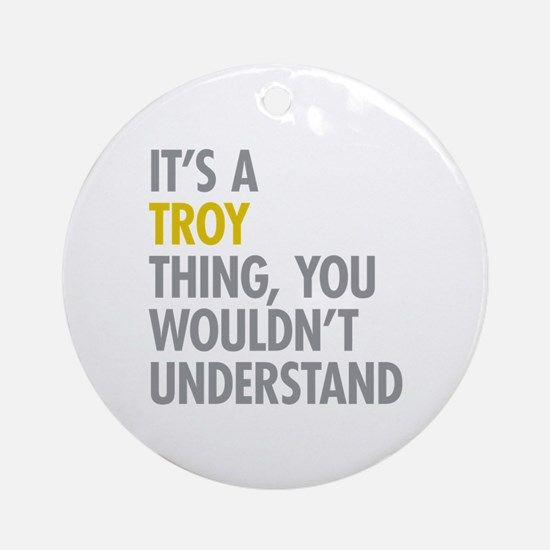 Its A Troy Thing Ornament (Round)
