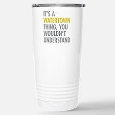 Its A Watertown Thing Travel Mug