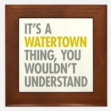 Its A Watertown Thing Framed Tile