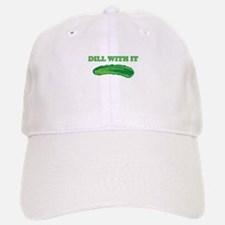 Dill with it Baseball Baseball Baseball Cap
