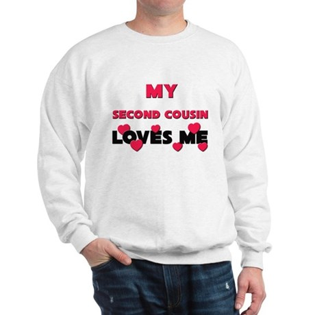 My SECOND COUSIN Loves Me Sweatshirt