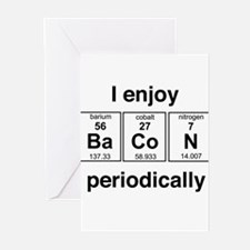 Enjoy Bacon periodically Greeting Cards