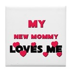My NEW MOMMY Loves Me Tile Coaster