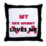 My NEW MOMMY Loves Me Throw Pillow