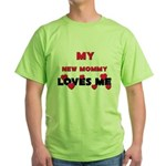 My NEW MOMMY Loves Me Green T-Shirt