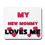 My NEW MOMMY Loves Me Mousepad