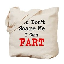 You Dont Scare Me I Can Fart Tote Bag