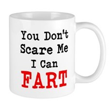You Dont Scare Me I Can Fart Mugs