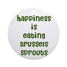 happiness is eating Brussels  Ornament (Round)