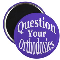 Question Your Orthodoxies (10 Magnets)