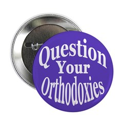 Question Your Orthodoxies (10 Buttons)