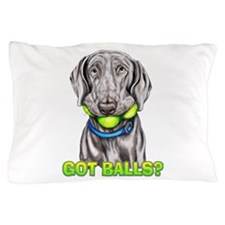 Weimaraner Got Balls? Pillow Case