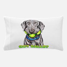 Weimaraner Got Balls? Pillow Case