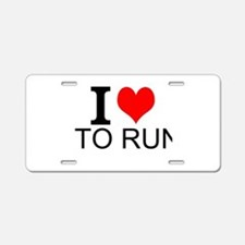 I Love To Run Aluminum License Plate
