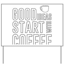 Good ideas start with coffee Yard Sign