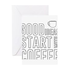 Good ideas start with coffee Greeting Cards