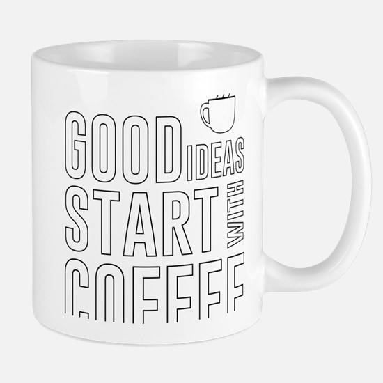 Good ideas start with coffee Mugs