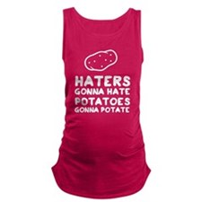 Haters gonna hate potatoes gonna potate Maternity