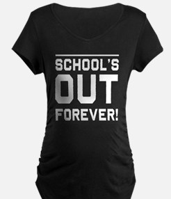Schools out forever Maternity T-Shirt