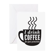 I drink coffee for your protection Greeting Cards
