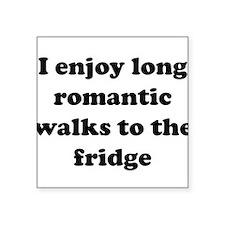 I enjoy long romantic walks to the fridge Sticker