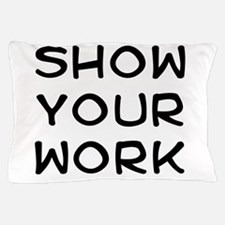 Show your work Pillow Case