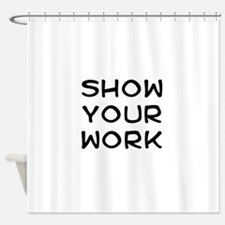 Show your work Shower Curtain