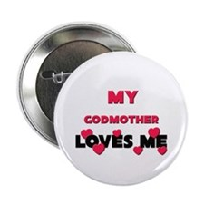 My GODMOTHER Loves Me Button