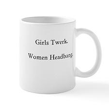 Girls Twerk. Women Headbang. Mugs